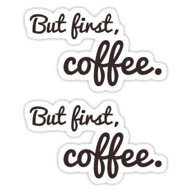 But first, coffee. ×2 Sticker