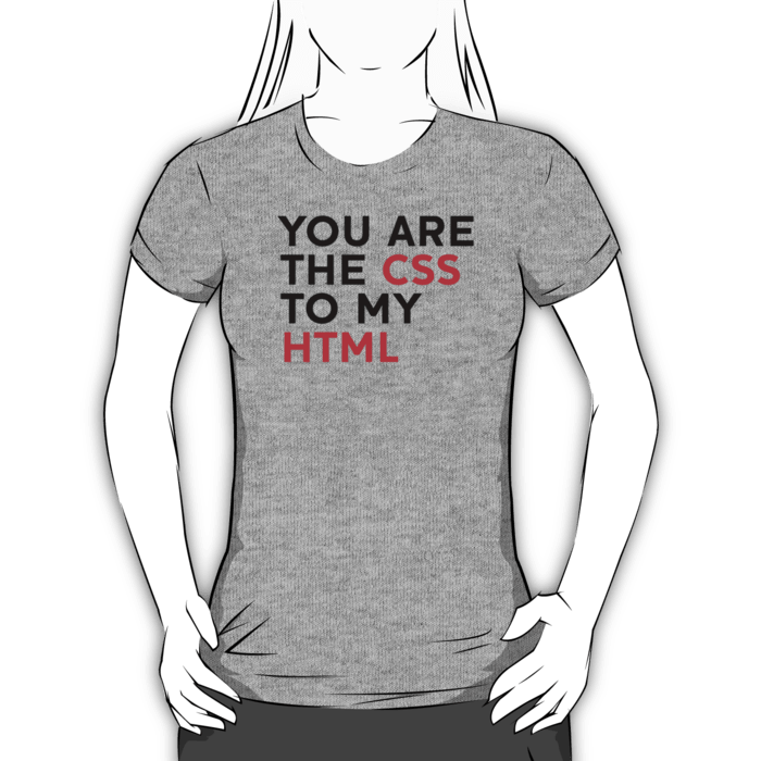 You Are The CSS­ To My HTML­ T-shirt