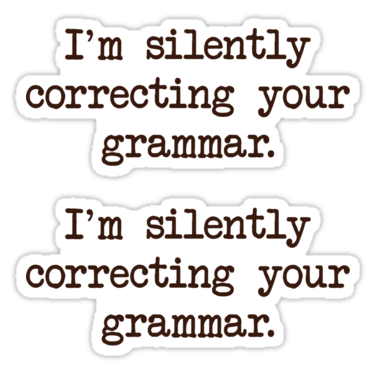 I'm silently correcting your grammar. ×2 Sticker